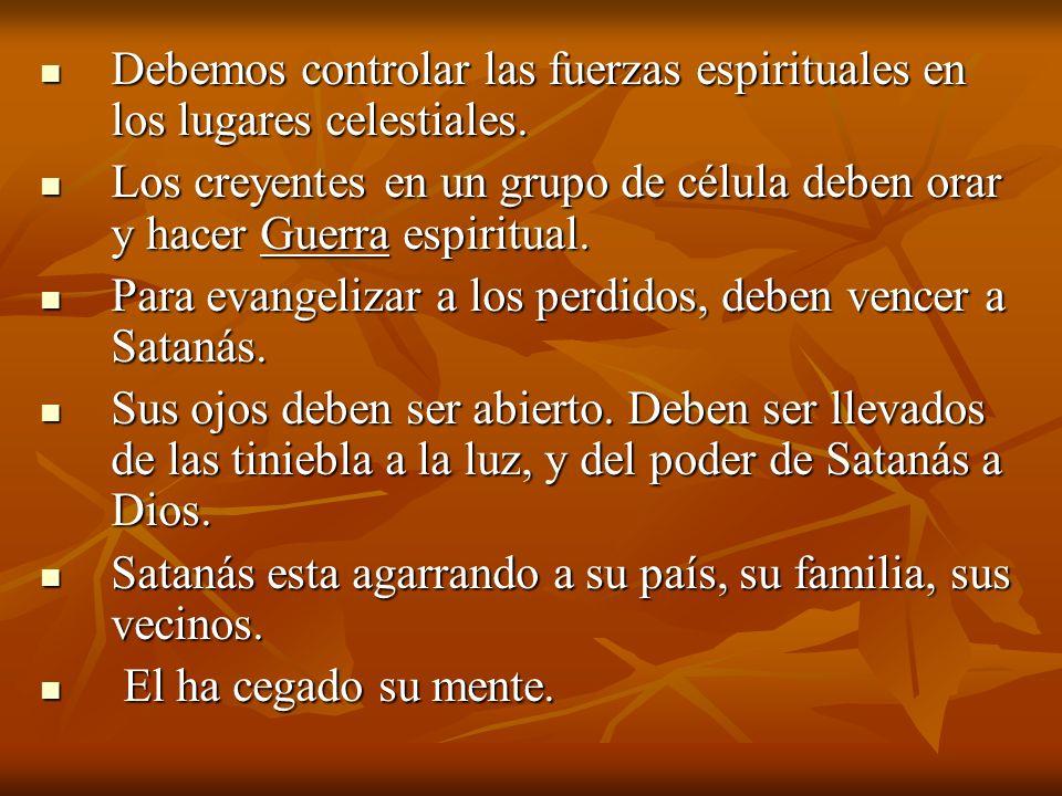 Debemos controlar las fuerzas espirituales en los lugares celestiales. Debemos controlar las fuerzas espirituales en los lugares celestiales. Los crey
