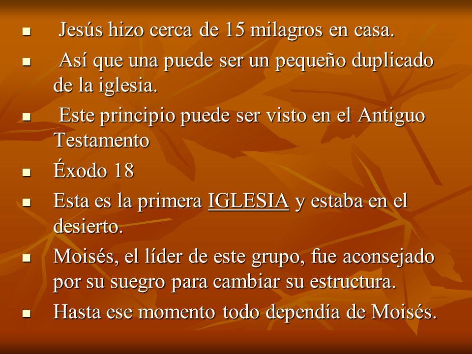 Jesús hizo cerca de 15 milagros en casa. Jesús hizo cerca de 15 milagros en casa. Así que una puede ser un pequeño duplicado de la iglesia. Así que un