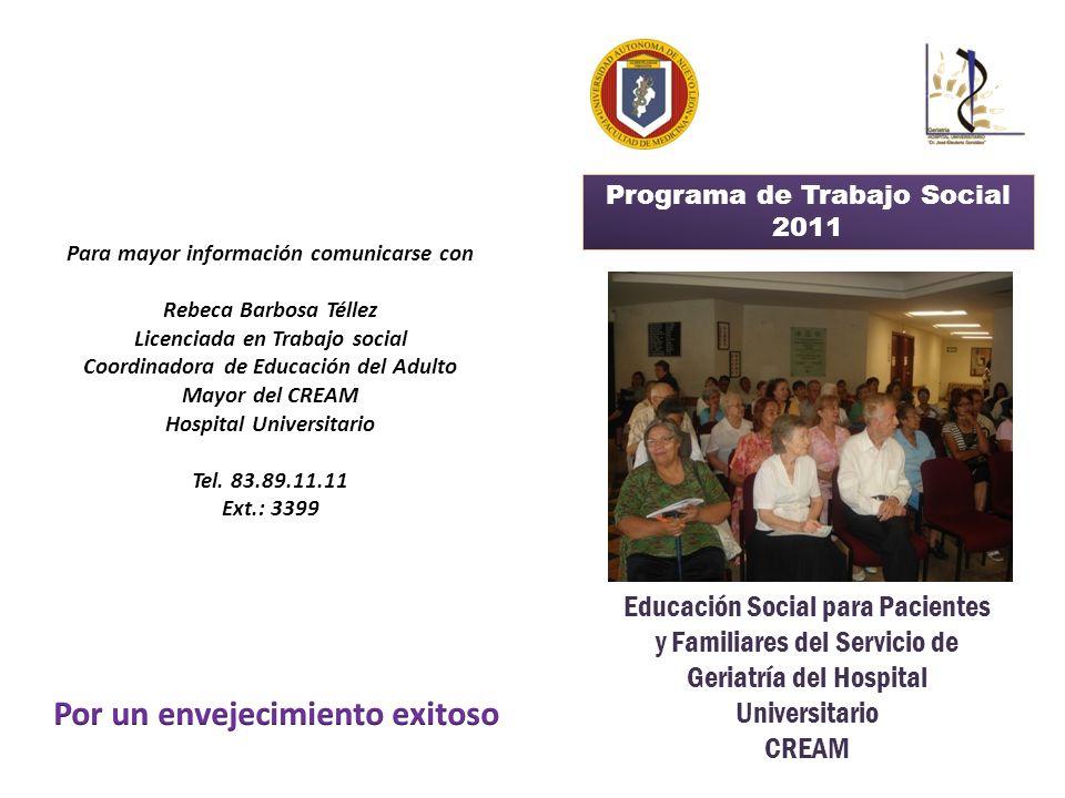 Educación Social para Pacientes y Familiares del Servicio de Geriatría del Hospital Universitario CREAM Programa de Trabajo Social 2011 Para mayor inf