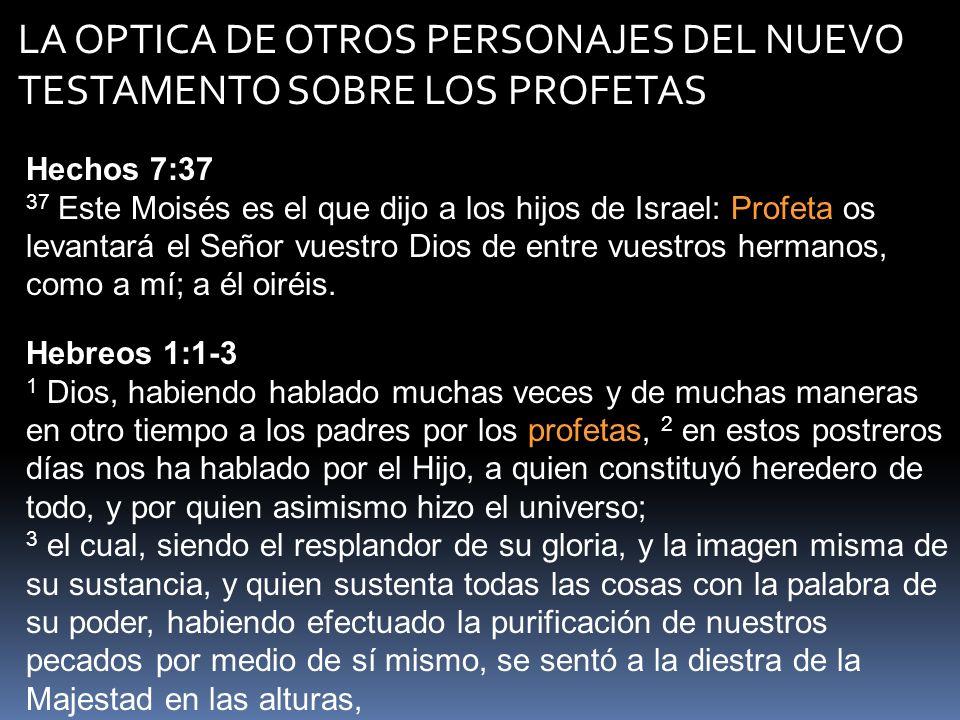 LA OPTICA DE OTROS PERSONAJES DEL NUEVO TESTAMENTO SOBRE LOS PROFETAS Hechos 7:37 37 Este Moisés es el que dijo a los hijos de Israel: Profeta os leva