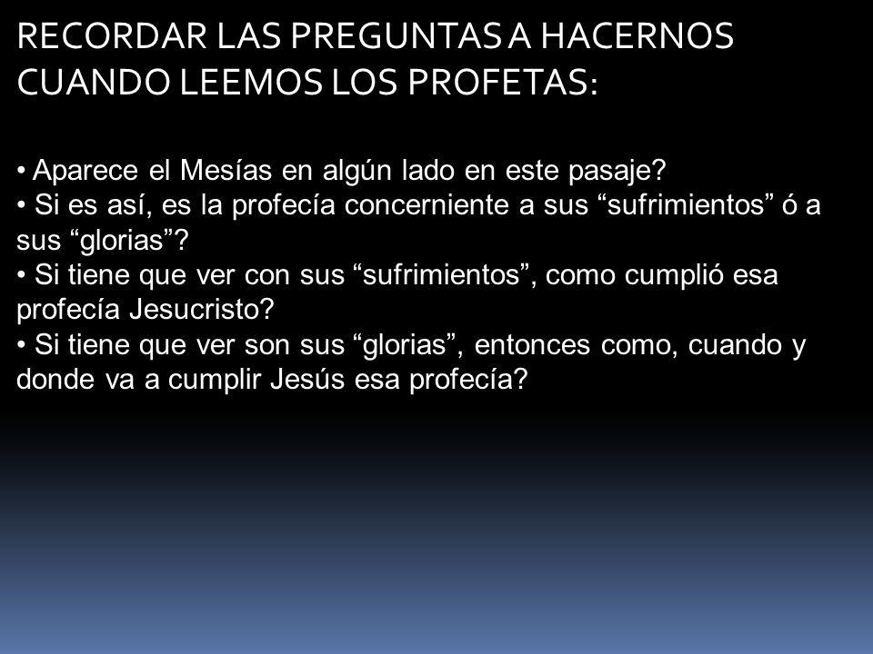RECORDAR LAS PREGUNTAS A HACERNOS CUANDO LEEMOS LOS PROFETAS: Aparece el Mesías en algún lado en este pasaje? Si es así, es la profecía concerniente a