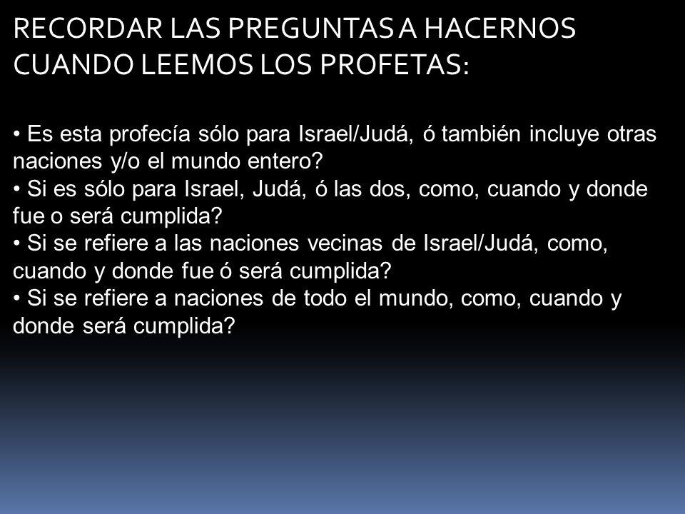 RECORDAR LAS PREGUNTAS A HACERNOS CUANDO LEEMOS LOS PROFETAS: Es esta profecía sólo para Israel/Judá, ó también incluye otras naciones y/o el mundo en