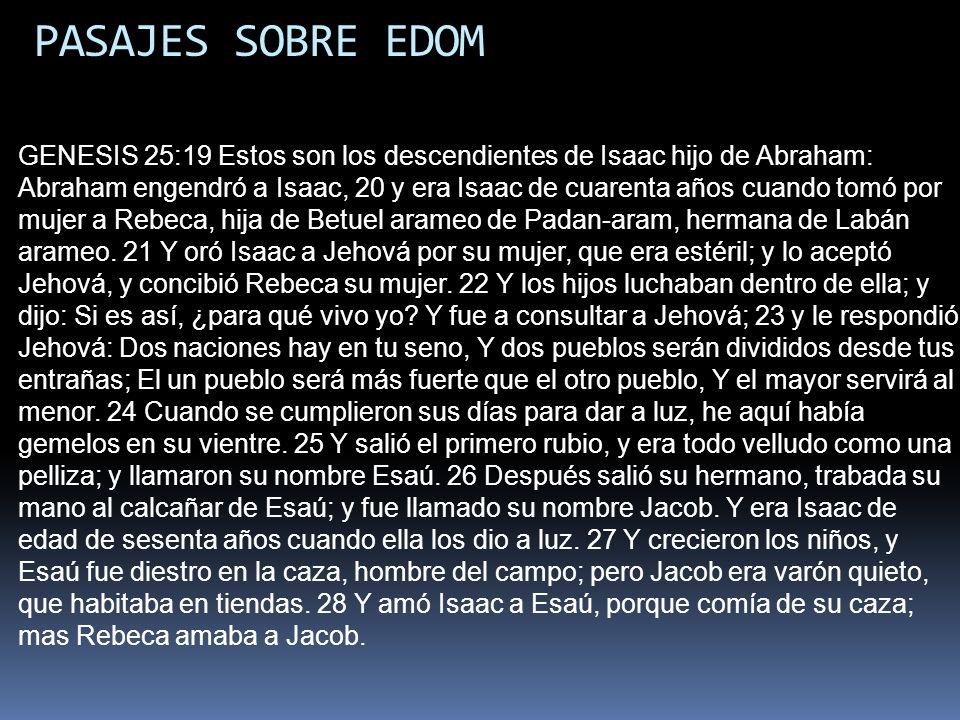 PASAJES SOBRE EDOM GENESIS 25:19 Estos son los descendientes de Isaac hijo de Abraham: Abraham engendró a Isaac, 20 y era Isaac de cuarenta años cuand