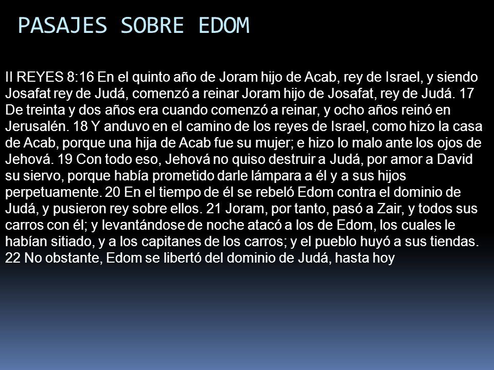 PASAJES SOBRE EDOM II REYES 8:16 En el quinto año de Joram hijo de Acab, rey de Israel, y siendo Josafat rey de Judá, comenzó a reinar Joram hijo de J