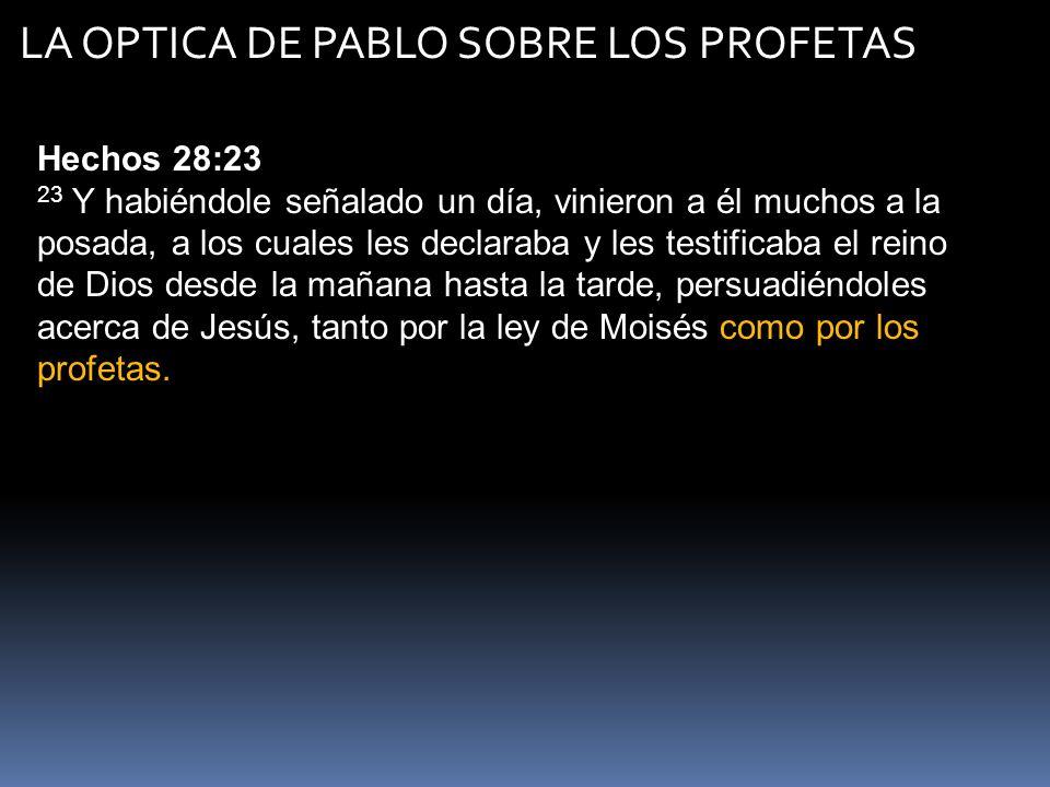 LA OPTICA DE PABLO SOBRE LOS PROFETAS Hechos 28:23 23 Y habiéndole señalado un día, vinieron a él muchos a la posada, a los cuales les declaraba y les
