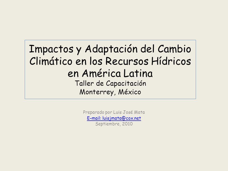 Impactos y Adaptación del Cambio Climático en los Recursos Hídricos en América Latina Taller de Capacitación Monterrey, México Preparado por Luis José