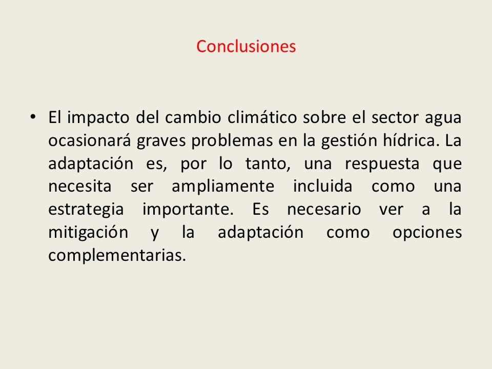 Conclusiones El impacto del cambio climático sobre el sector agua ocasionará graves problemas en la gestión hídrica. La adaptación es, por lo tanto, u