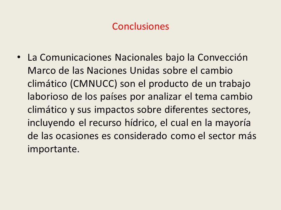 Conclusiones La Comunicaciones Nacionales bajo la Convección Marco de las Naciones Unidas sobre el cambio climático (CMNUCC) son el producto de un tra