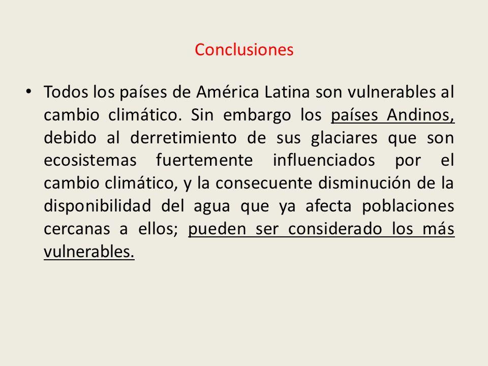Conclusiones Todos los países de América Latina son vulnerables al cambio climático. Sin embargo los países Andinos, debido al derretimiento de sus gl