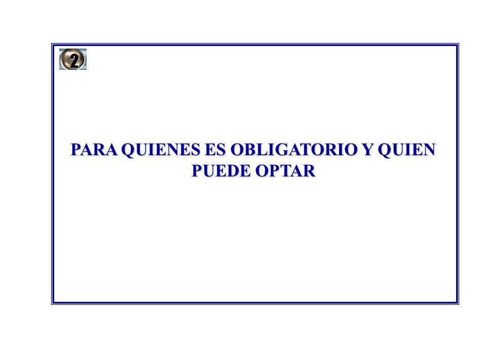 PARA QUIENES ES OBLIGATORIO Y QUIEN PUEDE OPTAR 2