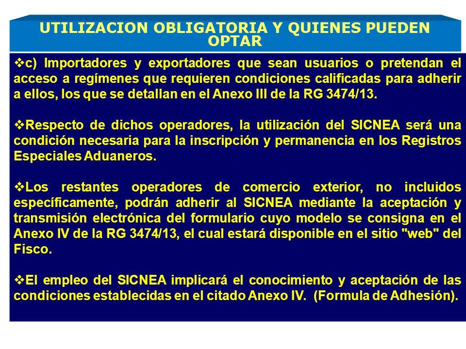 c) Importadores y exportadores que sean usuarios o pretendan el acceso a regímenes que requieren condiciones calificadas para adherir a ellos, los que