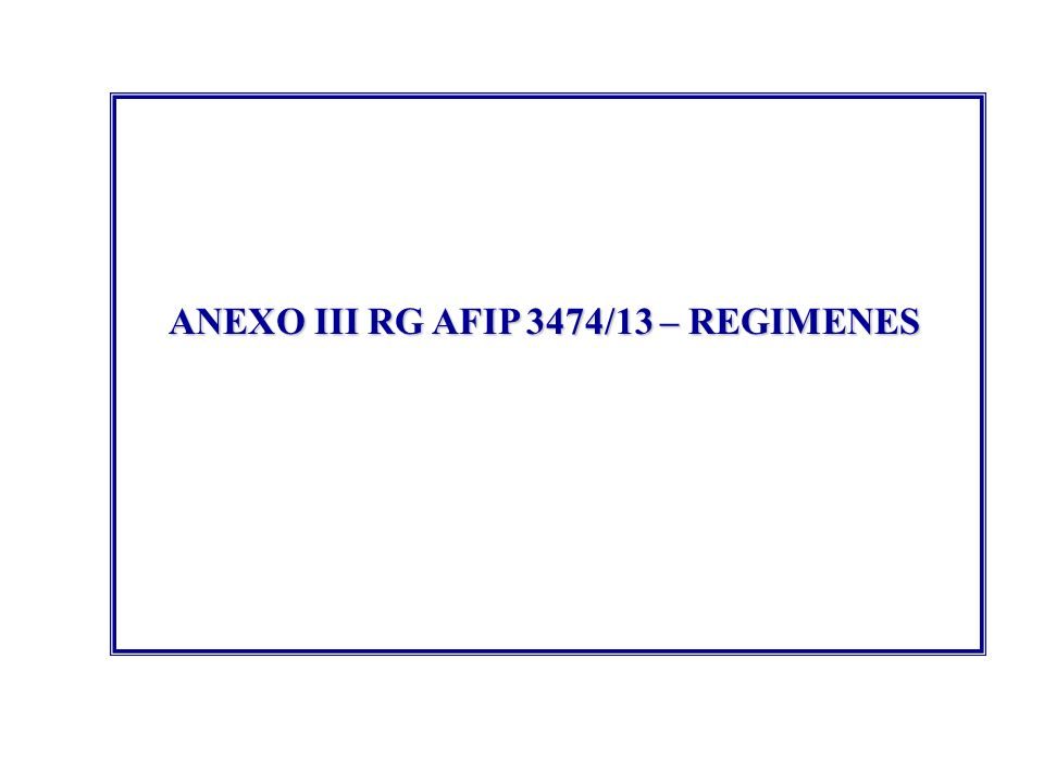 ANEXO III RG AFIP 3474/13 – REGIMENES