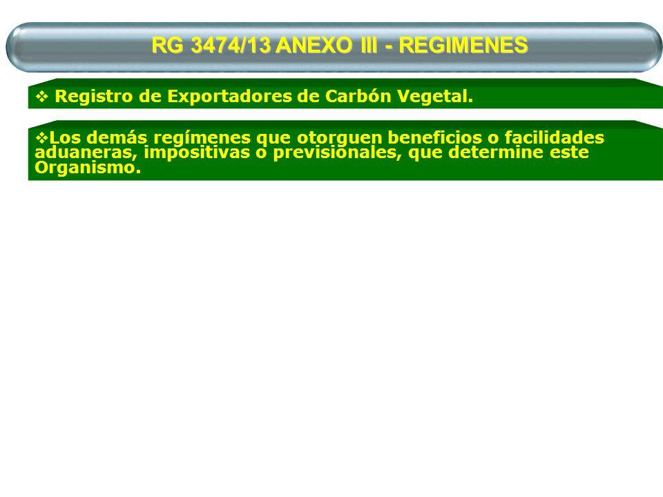 RG 3474/13 ANEXO III - REGIMENES Registro de Exportadores de Carbón Vegetal. Los demás regímenes que otorguen beneficios o facilidades aduaneras, impo