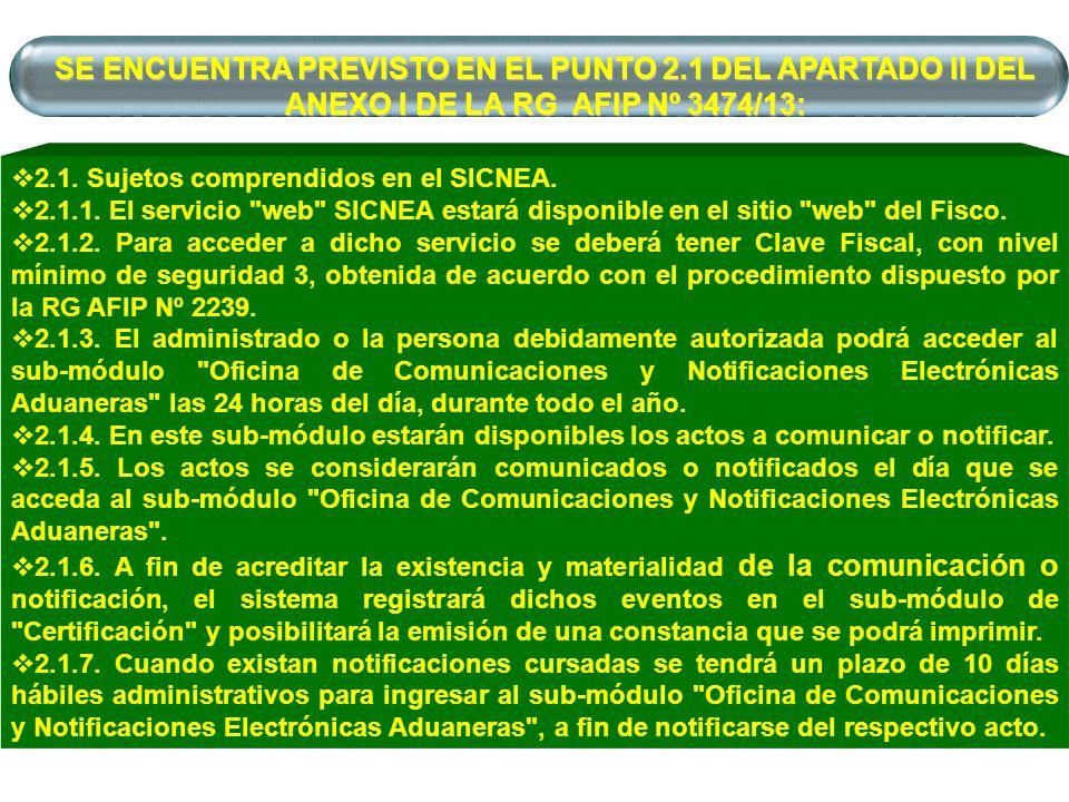 SE ENCUENTRA PREVISTO EN EL PUNTO 2.1 DEL APARTADO II DEL ANEXO I DE LA RG AFIP Nº 3474/13: 2.1. Sujetos comprendidos en el SICNEA. 2.1.1. El servicio