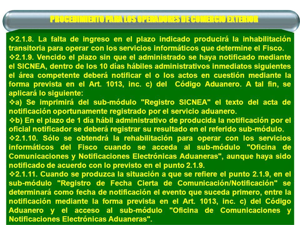 PROCEDIMIENTO PARA LOS OPERADORES DE COMERCIO EXTERIOR 2.1.8. La falta de ingreso en el plazo indicado producirá la inhabilitación transitoria para op