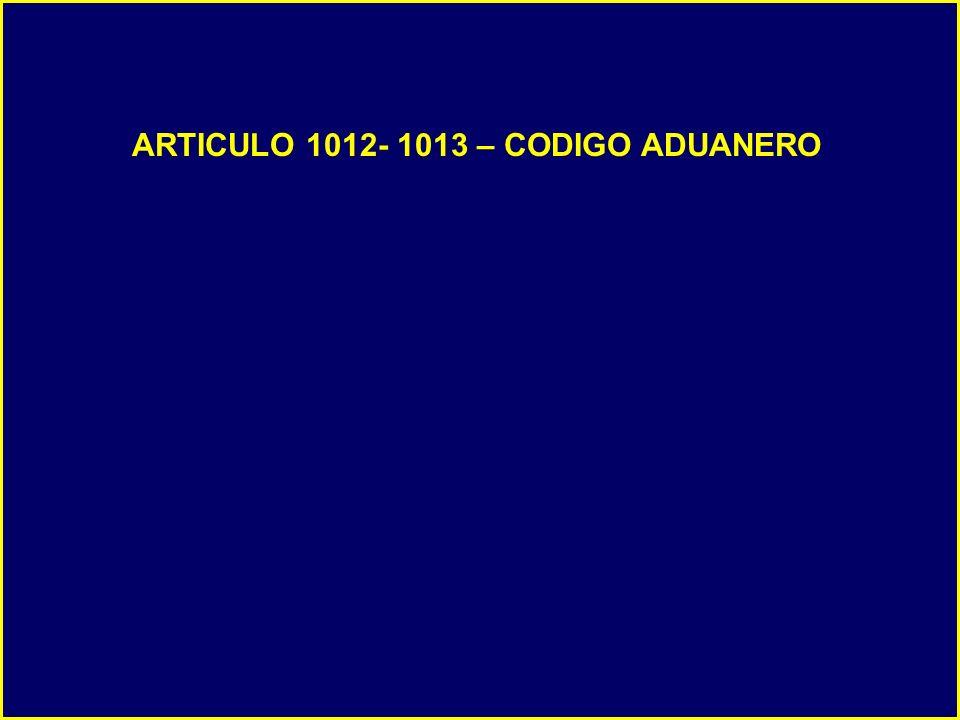 ARTICULO 1012- 1013 – CODIGO ADUANERO