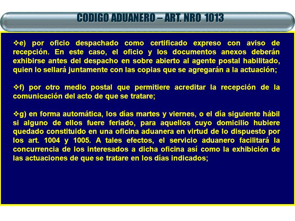 CODIGO ADUANERO – ART. NRO 1013 e) por oficio despachado como certificado expreso con aviso de recepción. En este caso, el oficio y los documentos ane