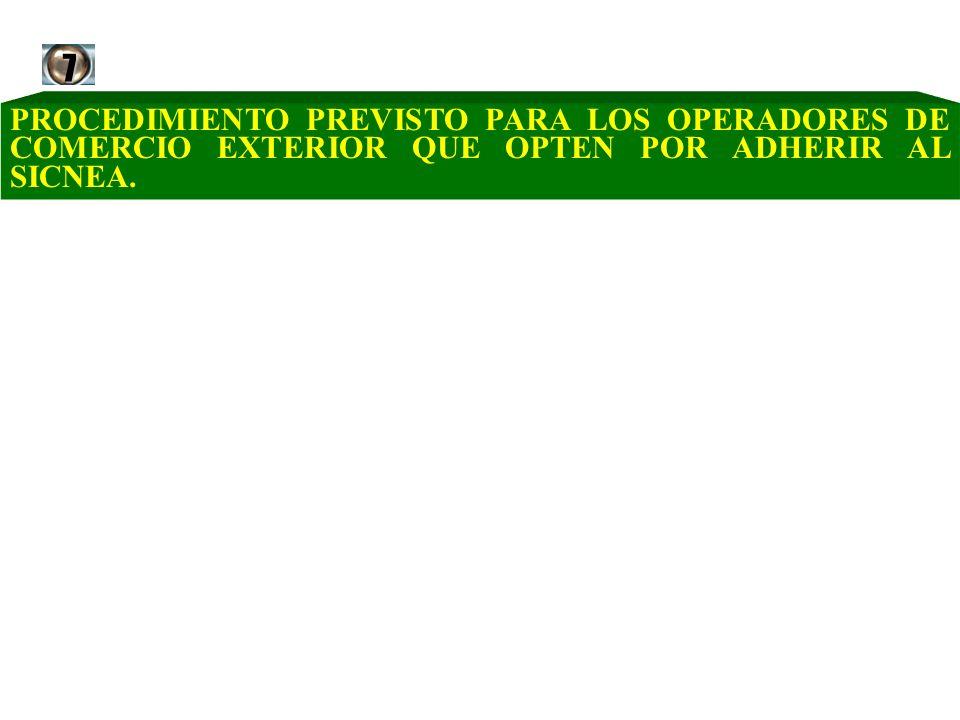 PROCEDIMIENTO PREVISTO PARA LOS OPERADORES DE COMERCIO EXTERIOR QUE OPTEN POR ADHERIR AL SICNEA.7