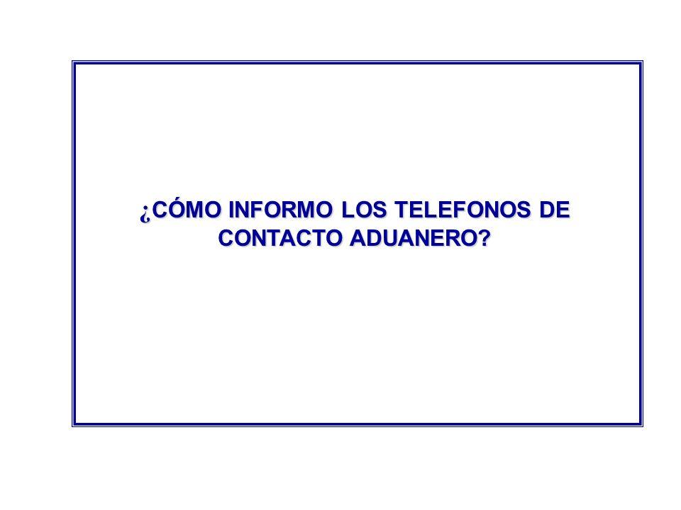 ¿ CÓMO INFORMO LOS TELEFONOS DE CONTACTO ADUANERO?