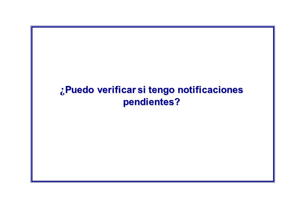 ¿ Puedo verificar si tengo notificaciones pendientes?