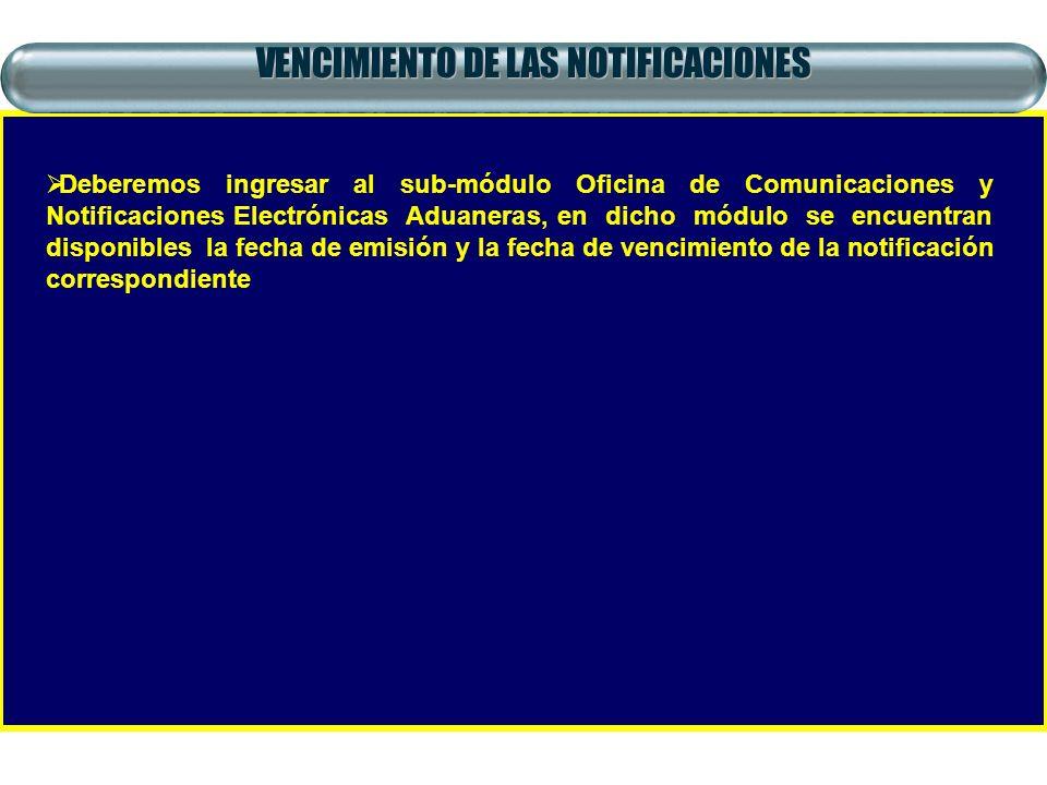 VENCIMIENTO DE LAS NOTIFICACIONES Deberemos ingresar al sub-módulo Oficina de Comunicaciones y Notificaciones Electrónicas Aduaneras, en dicho módulo