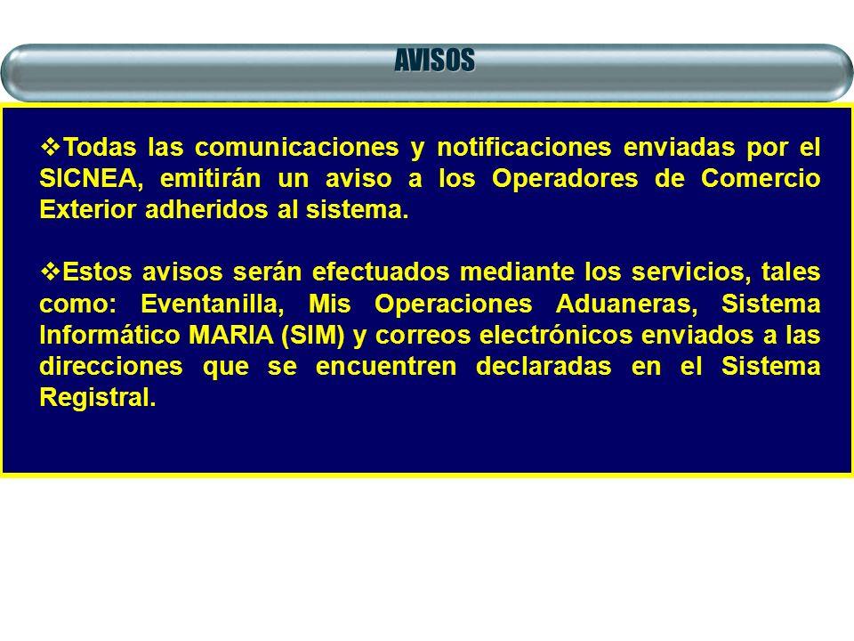 AVISOS Todas las comunicaciones y notificaciones enviadas por el SICNEA, emitirán un aviso a los Operadores de Comercio Exterior adheridos al sistema.