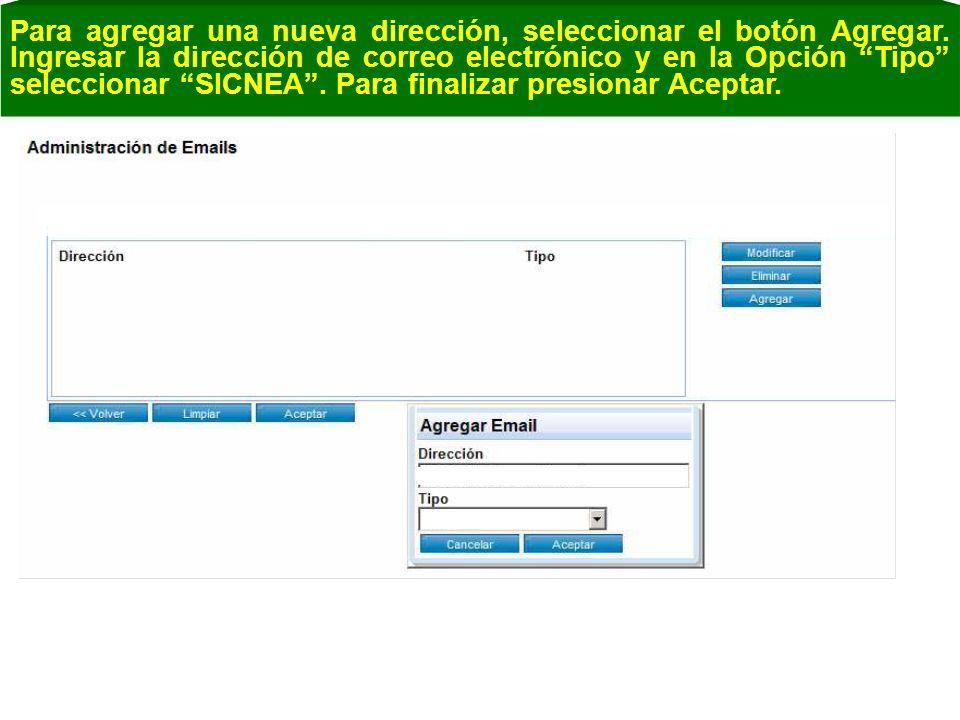 Para agregar una nueva dirección, seleccionar el botón Agregar. Ingresar la dirección de correo electrónico y en la Opción Tipo seleccionar SICNEA. Pa