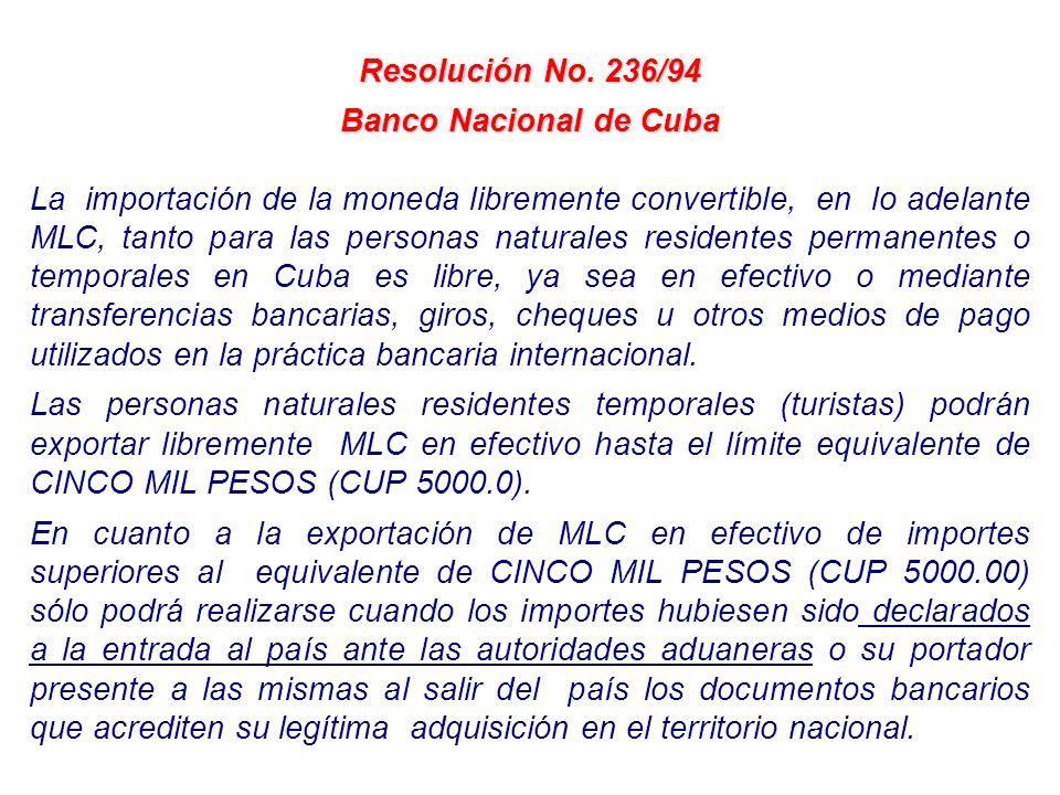 Resolución No. 236/94 Banco Nacional de Cuba La importación de la moneda libremente convertible, en lo adelante MLC, tanto para las personas naturales