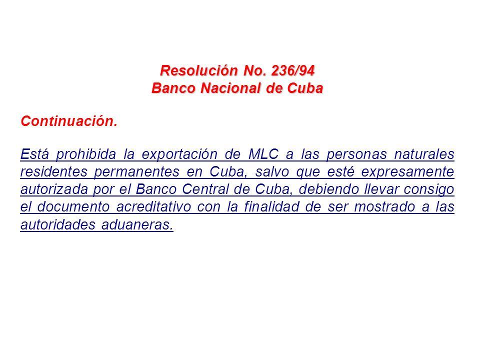 Resolución No. 236/94 Banco Nacional de Cuba Continuación. Está prohibida la exportación de MLC a las personas naturales residentes permanentes en Cub