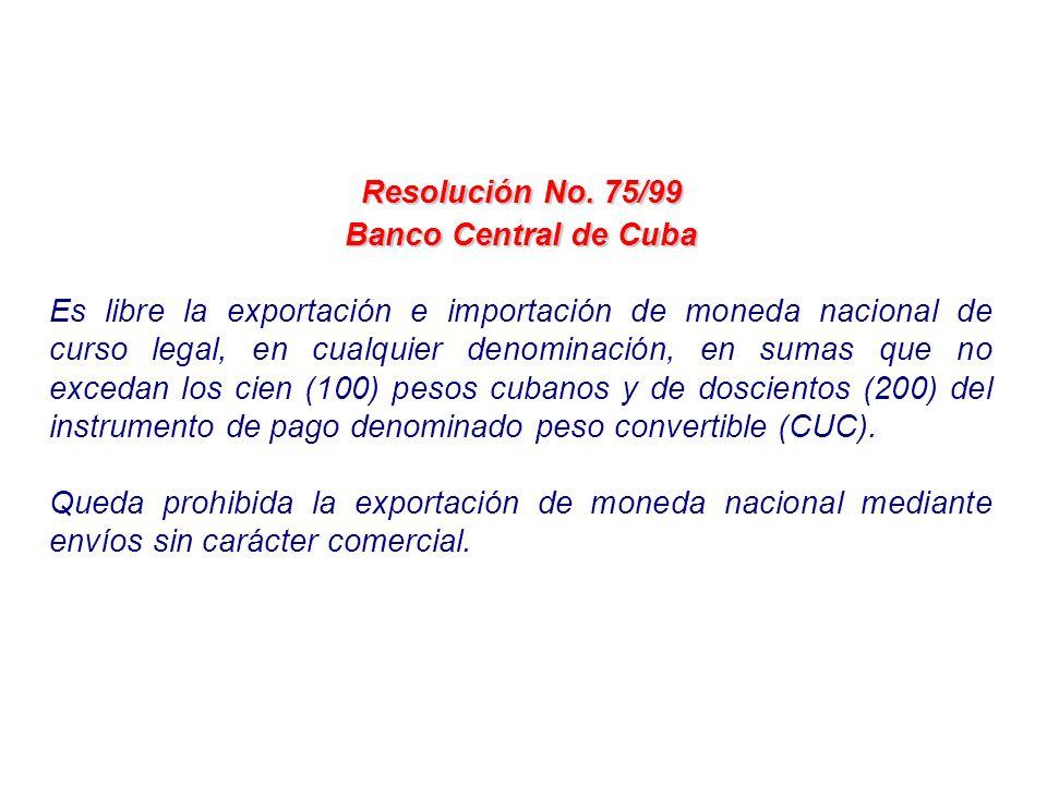 Resolución No. 75/99 Banco Central de Cuba Es libre la exportación e importación de moneda nacional de curso legal, en cualquier denominación, en suma
