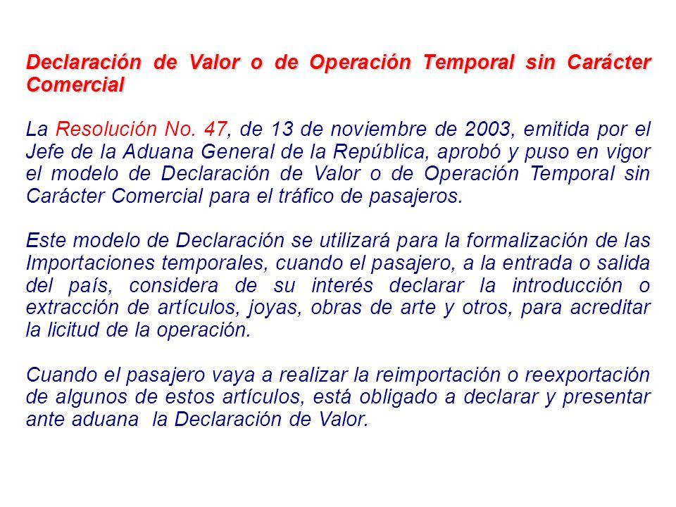 Declaración de Valor o de Operación Temporal sin Carácter Comercial La Resolución No. 47, de 13 de noviembre de 2003, emitida por el Jefe de la Aduana