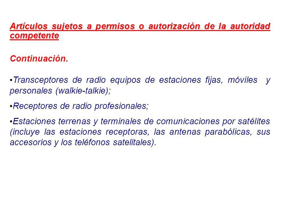 Artículos sujetos a permisos o autorización de la autoridad competente Continuación. Transceptores de radio equipos de estaciones fijas, móviles y per