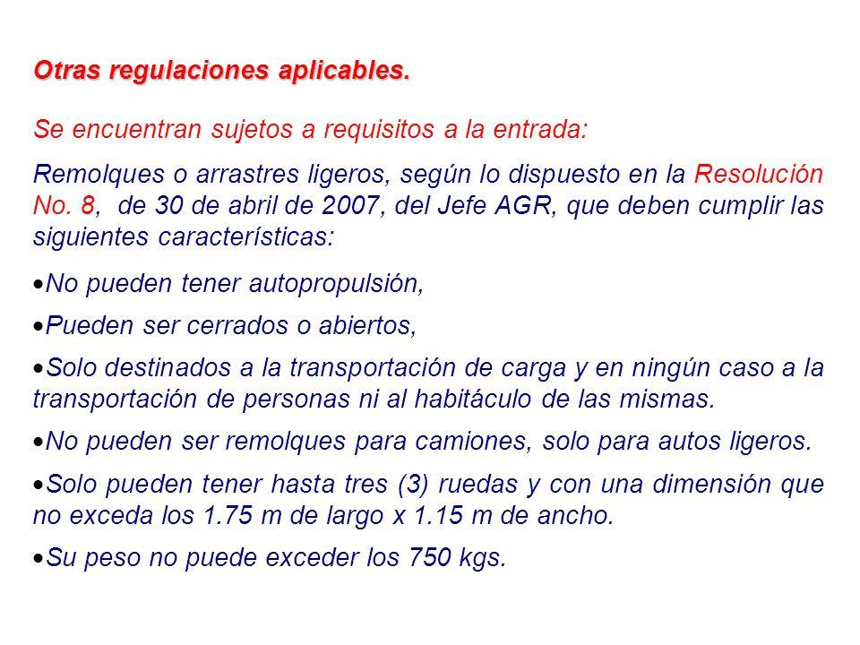 Otras regulaciones aplicables. Se encuentran sujetos a requisitos a la entrada: Remolques o arrastres ligeros, según lo dispuesto en la Resolución No.