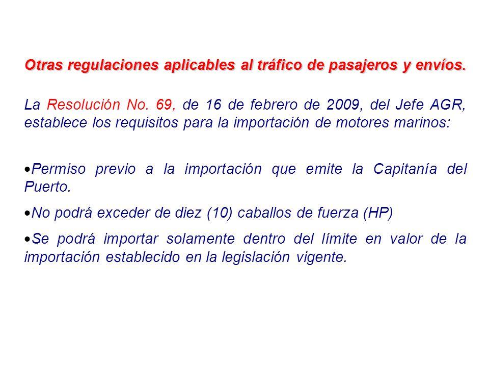 Otras regulaciones aplicables al tráfico de pasajeros y envíos. La Resolución No. 69, de 16 de febrero de 2009, del Jefe AGR, establece los requisitos