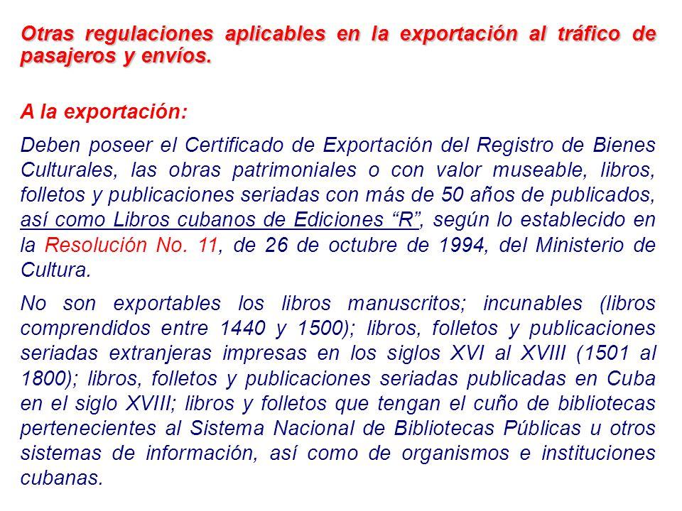 Otras regulaciones aplicables en la exportación al tráfico de pasajeros y envíos. A la exportación: Deben poseer el Certificado de Exportación del Reg