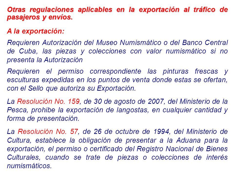 Otras regulaciones aplicables en la exportación al tráfico de pasajeros y envíos. A la exportación: Requieren Autorización del Museo Numismático o del