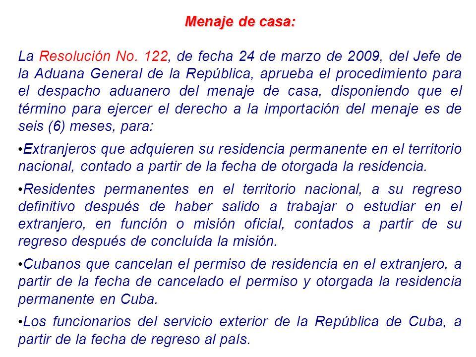 Menaje de casa: La Resolución No. 122, de fecha 24 de marzo de 2009, del Jefe de la Aduana General de la República, aprueba el procedimiento para el d