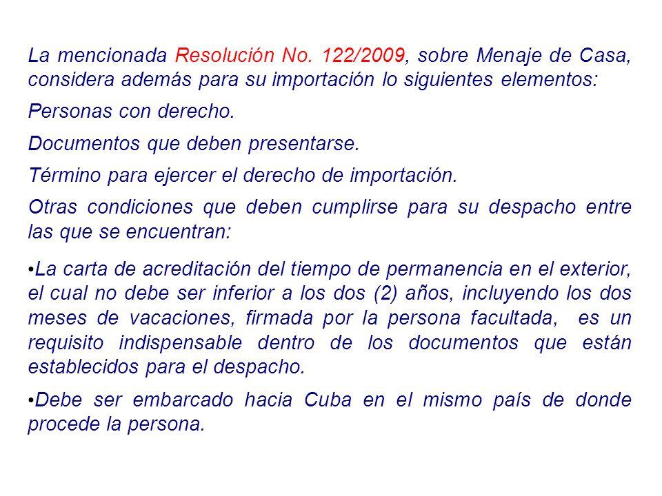 La mencionada Resolución No. 122/2009, sobre Menaje de Casa, considera además para su importación lo siguientes elementos: Personas con derecho. Docum