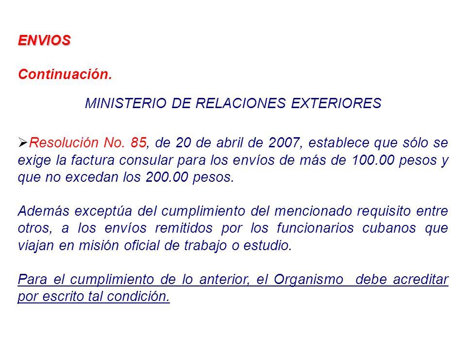 ENVIOS Continuación. MINISTERIO DE RELACIONES EXTERIORES Resolución No. 85, de 20 de abril de 2007, establece que sólo se exige la factura consular pa