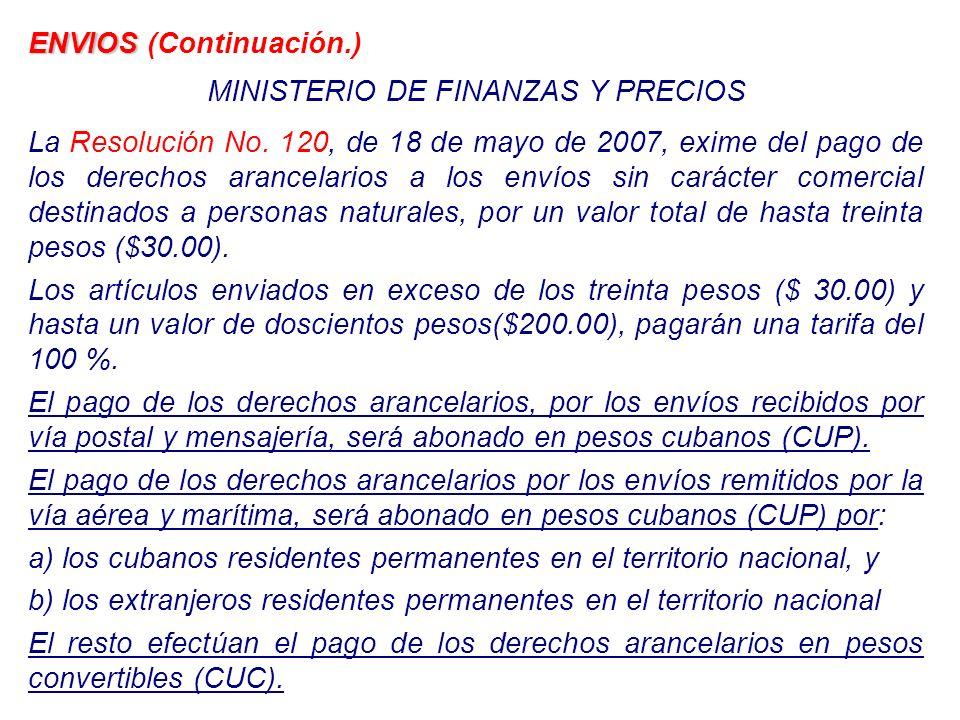 ENVIOS ENVIOS (Continuación.) MINISTERIO DE FINANZAS Y PRECIOS La Resolución No. 120, de 18 de mayo de 2007, exime del pago de los derechos arancelari