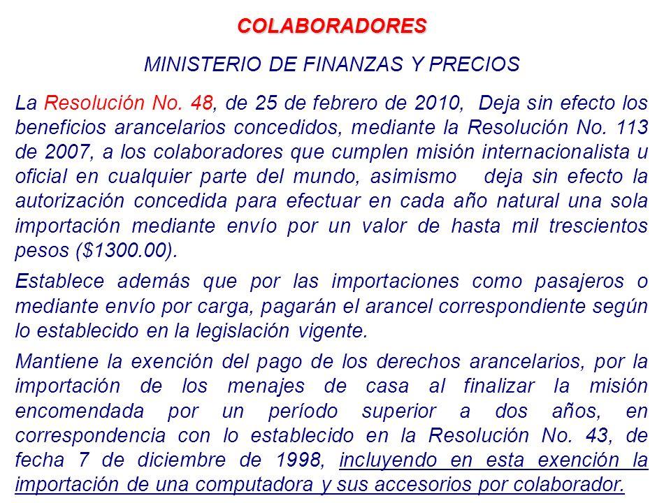 COLABORADORES MINISTERIO DE FINANZAS Y PRECIOS La Resolución No. 48, de 25 de febrero de 2010, Deja sin efecto los beneficios arancelarios concedidos,