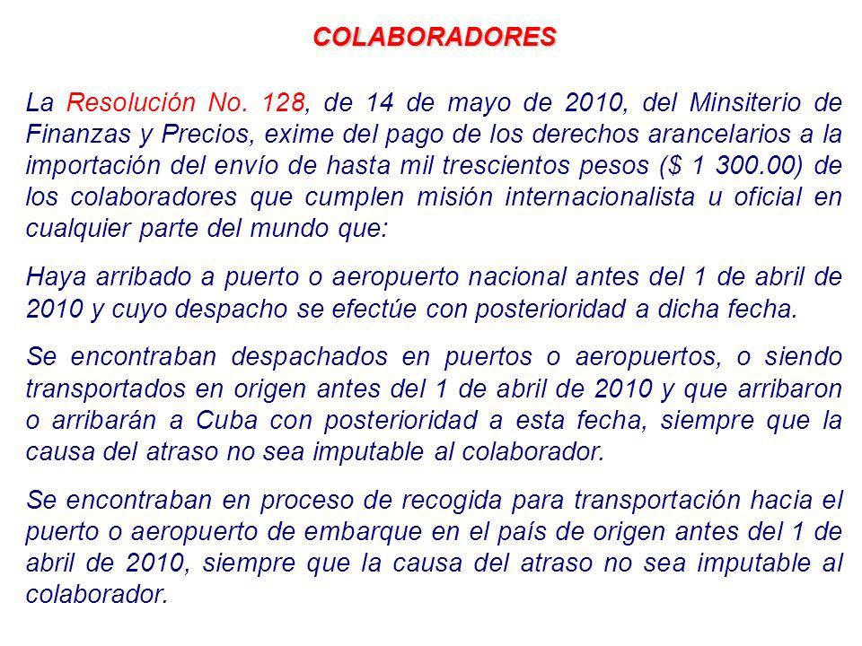 COLABORADORES La Resolución No. 128, de 14 de mayo de 2010, del Minsiterio de Finanzas y Precios, exime del pago de los derechos arancelarios a la imp