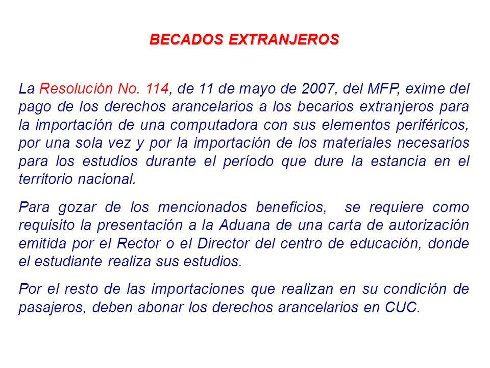 BECADOS EXTRANJEROS La Resolución No. 114, de 11 de mayo de 2007, del MFP, exime del pago de los derechos arancelarios a los becarios extranjeros para
