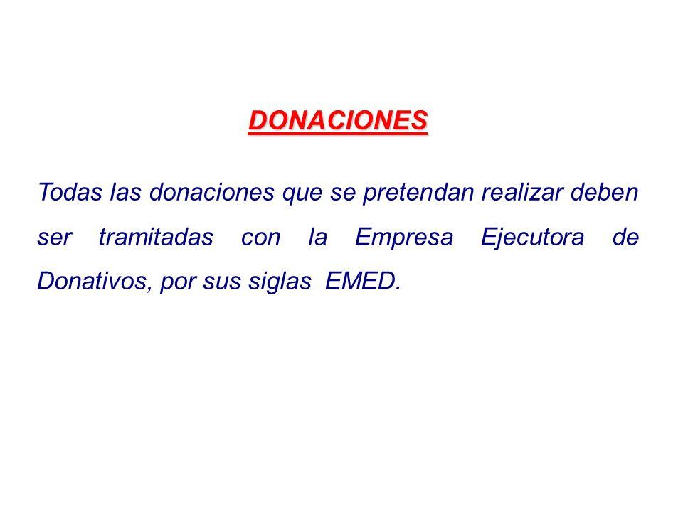 DONACIONES Todas las donaciones que se pretendan realizar deben ser tramitadas con la Empresa Ejecutora de Donativos, por sus siglas EMED.
