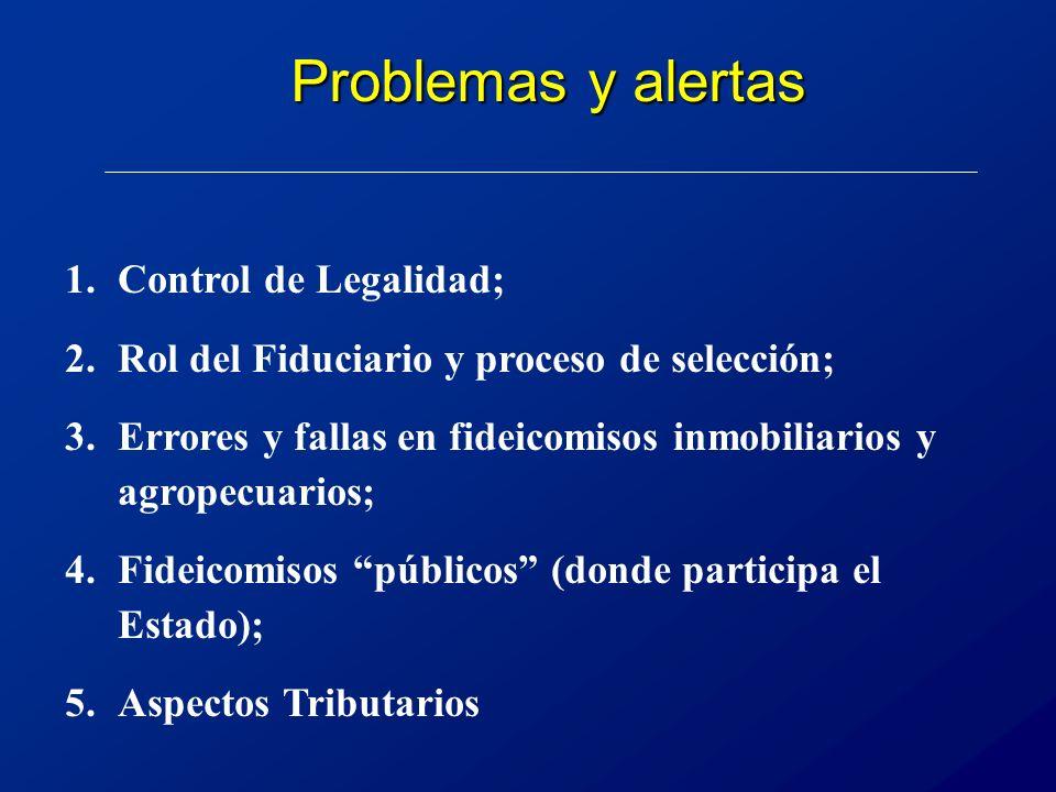 Problemas y alertas 1.Control de Legalidad; 2.Rol del Fiduciario y proceso de selección; 3.Errores y fallas en fideicomisos inmobiliarios y agropecuarios; 4.Fideicomisos públicos (donde participa el Estado); 5.Aspectos Tributarios