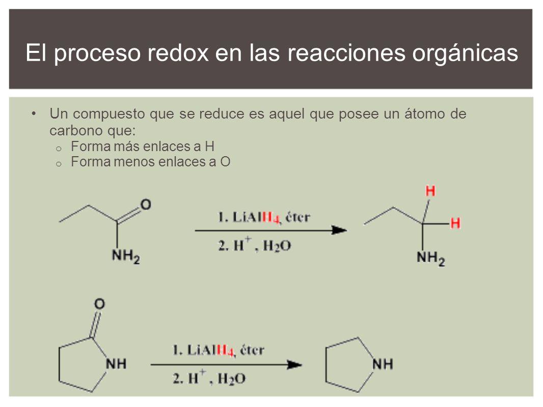 Un compuesto que se reduce es aquel que posee un átomo de carbono que: o Forma más enlaces a H o Forma menos enlaces a O El proceso redox en las reacc