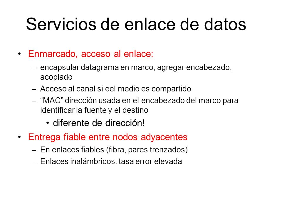 Enmarcado, acceso al enlace: –encapsular datagrama en marco, agregar encabezado, acoplado –Acceso al canal si eel medio es compartido –MAC dirección u