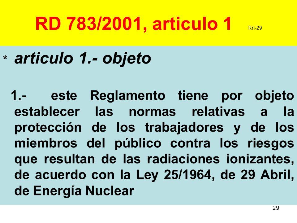 29 RD 783/2001, articulo 1 Rn-29 * articulo 1.- objeto 1.- este Reglamento tiene por objeto establecer las normas relativas a la protección de los tra