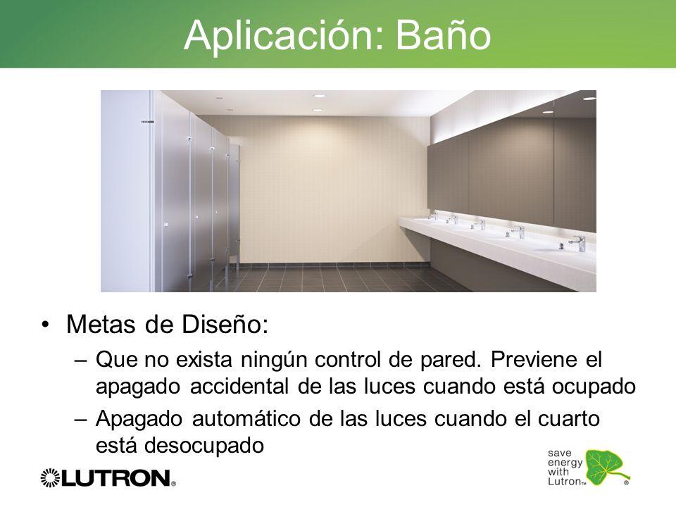 Aplicación: Baño Metas de Diseño: –Que no exista ningún control de pared. Previene el apagado accidental de las luces cuando está ocupado –Apagado aut