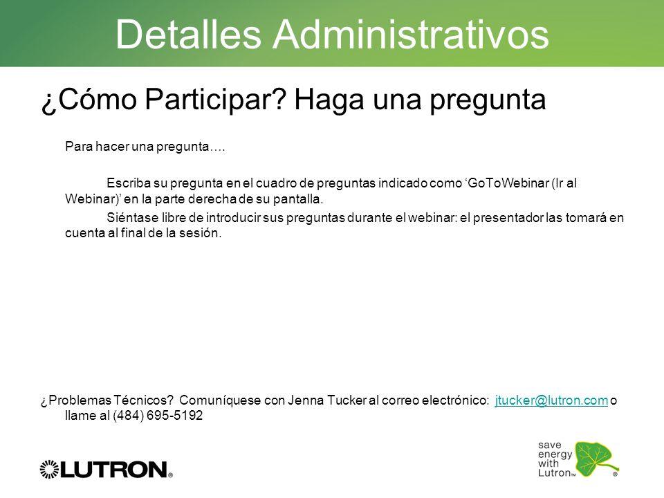 Detalles Administrativos ¿Cómo Participar? Haga una pregunta Para hacer una pregunta…. Escriba su pregunta en el cuadro de preguntas indicado como GoT